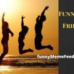 Funny quotes about friends in our life & friendship