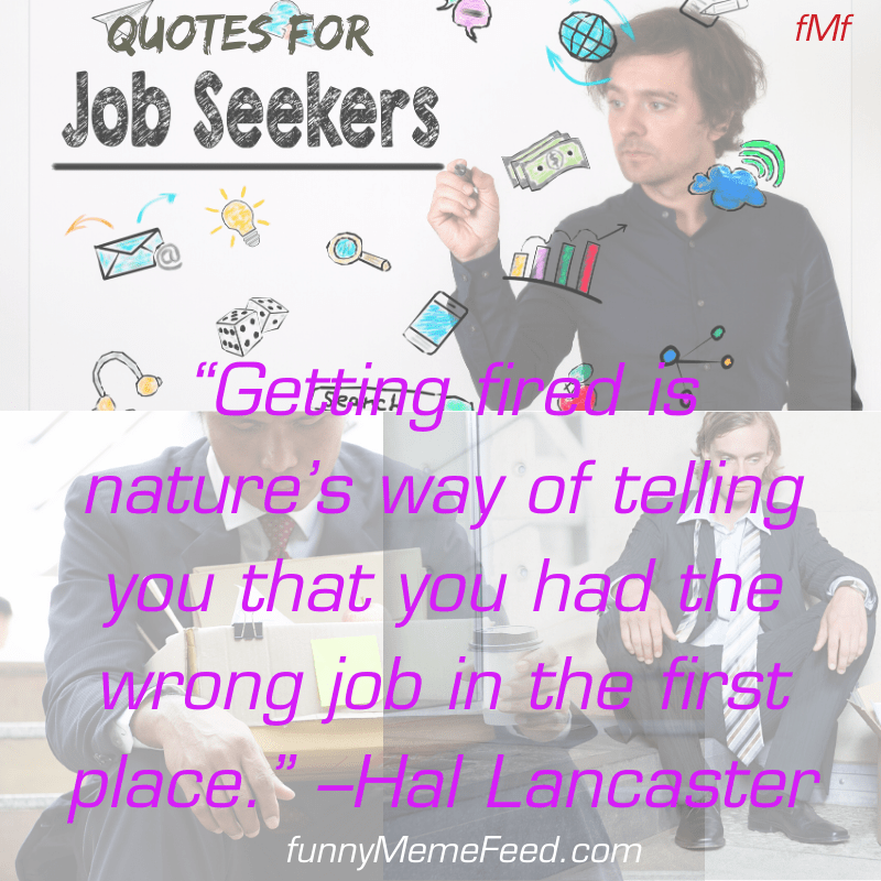 """""""Getting fired is nature's way of telling you that you had the wrong job in the first place."""" –Hal Lancaster   quotes for job seekers   job quotes"""