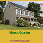 Home Quotes for buying, decor, building, housekeeping, cleaning your home