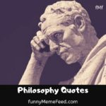 Philosophy Quotes - why, what, where, how, and who of life & love from philosopher's mind