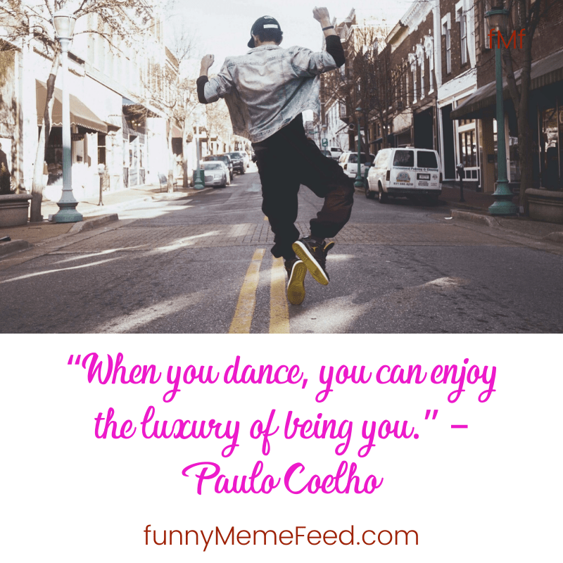 """""""When you dance, you can enjoy the luxury of being you."""" – Paulo Coelho  